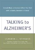 Talking to Alzheimer's: Simple Ways to Connect When You Visit with a Family Member or Friend Cover