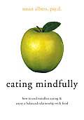 Eating Mindfully: How to End Mindless Eating & Enjoy a Balanced Relationship with Food Cover