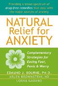 Natural Relief for Anxiety Complementary Strategies for Easing Fear Panic & Worry