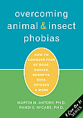 Overcoming Animal & Insect Phobias How to Conquer Fear of Dogs Snakes Rodents Bees Spiders & More