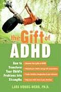 Gift of ADHD How to Transform Your Childs Problems Into Strengths