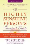 Highly Sensitive Persons Survival Guide Essential Skills for Living Well in an Overstimulating World