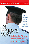 In Harms Way Help for the Wives of Military Men Police EMTs & Firefighters