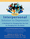 Interpersonal Solution to Depression A Workbook for Changing How You Feel by Changing How You Relate