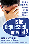 Is He Depressed or What What to Do When the Man You Love Is Irritable Moody & Withdrawn