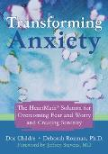 Transforming Anxiety The Heartmath Solution for Overcoming Fear & Worry & Creating Serenity