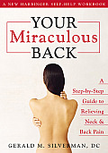 Your Miraculous Back: A Step-By-Step Guide to Relieving Neck & Back Pain