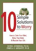 10 Simple Solutions to Worry: How to Calm Your Mind, Relax Your Body, and Reclaim Your Life (10 Simple Solutions)
