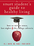 Smart Students Guide to Healthy Living How to Survive Stress Late Nights & the College Cafeteria