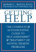Getting Help The Complete & Authoritative Guide to Self Assessment & Treatment of Mental Health Problems