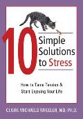 10 Simple Solutions to Stress: How to Tame Tension and Start Enjoying Your Life (10 Simple Solutions)