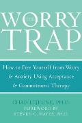 Worry Trap How to Free Yourself from Worry & Anxiety Using Acceptance & Commitment Therapy