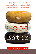 The Good Eater: The True Story of a Male Model's Struggle with Binge Eating Disorder