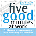 Five Good Minutes at Work: 100 Mindful Practices to Help You Relieve Stress &amp; Bring Your Best to Work (Five Good Minutes) Cover