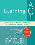 Learning ACT An Acceptance & Commitment Therapy Skills Training Manual for Therapists With DVD
