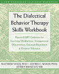 The Dialectical Behavior Therapy Skills Workbook: Practical Dbt Exercises for Learning Mindfulness, Interpersonal Effectiveness, Emotion Regulation & (New Harbinger Self-Help Workbook) Cover