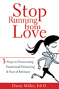 Stop Running from Love 3 Steps to Overcoming Emotional Distancing & Fear of Intimacy
