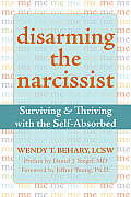Disarming the Narcissist Surviving & Thriving with the Self Absorbed
