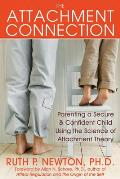 Attachment Connection Parenting a Secure & Confident Child Using the Science of Attachment Theory