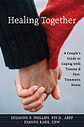 Healing Together: A Couple's Guide to Coping with Trauma & Post-Traumatic Stress