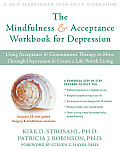 Mindfulness & Acceptance Workbook for Depression Using Acceptance & Commitment Therapy to Move Through Depression & Create a Life Worth Living wi