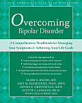 Overcoming Bipolar Disorder A Comprehensive Workbook for Managing Your Symptoms & Achieving Your Life Goals