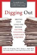 Digging Out: Helping Your Loved One Manage Clutter, Hoarding & Compulsive Acquiring