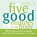 Five Good Minutes in Your Body: 100 Mindful Practices to Help You Accept Yourself &amp; Feel at Home in Your Body (Five Good Minutes) Cover