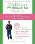 The Divorce Workbook for Children: Help for Kids to Overcome Difficult Family Changes & Grow Up Happy Cover