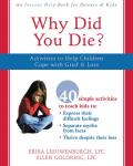 Why Did You Die?: Activities to Help Children Cope with Grief & Loss