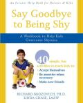 Say Goodbye to Being Shy A Workbook to Help Kids Overcome Shyness