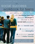 Social Success Workbook for Teens Skill Building Activities for Teens with Nonverbal Learning Disorder Aspergers Disorder & Other Social Skill