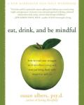 Eat, Drink, and Be Mindful: How to End Your Struggle with Mindless Eating and Start Savoringfood with Intention and Joy Cover