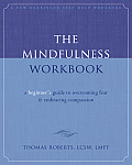 The Mindfulness Workbook: A Beginner's Guide to Overcoming Fear & Embracing Compassion (New Harbinger Self-Help Workbook) Cover