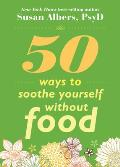 50 Ways to Soothe Yourself Without Food Cover
