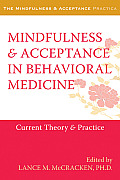 Mindfulness and Acceptance in Behavioral Medicine: Current Theory and Practice (Mindfulness & Acceptance Practica)