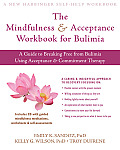 The Mindfullness & Acceptance Workbook for Bulimia: A Guide to Breaking Free from Bulimia Using Acceptance & Commitment Therapy [With CDROM]