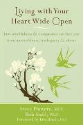 Living with Your Heart Wide Open: How Mindfulness & Compassion Can Free You from Unworthiness, Inadequacy & Shame