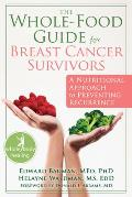 The Whole-Food Guide for Breast Cancer Survivors: A Nutritional Approach to Preventing Recurrence (New Harbinger Whole-Body Healing)