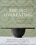 Compassionate Mind Guide to Ending Overeating Using Compassion Focused Therapy to Overcome Bingeing & Disordered Eating