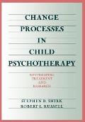 Change Processes in Child Psychotherapy: Revitalizing Treatment and Research