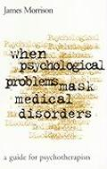 When Psychological Problems Mask Medical Disorders A Guide for Psychotherapists