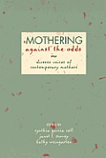 Mothering Against the Odds Diverse Voices of Contemporary Mothers