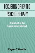 Focusing-Oriented Psychotherapy: A Manual of the Experiential Method (Practicing Professional) Cover