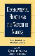 Developmental Health and the Wealth of Nations: Social, Biological, and Educational Dynamics
