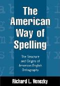 American Way of Spelling : the Structure and Origins of American English Orthography (99 Edition)