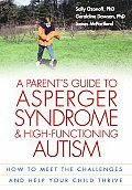 Parent's Guide To Asperger Syndrome and High-functioning Autism : How To Meet the Challenges and Help Your Child Thrive (02 Edition)