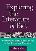 Exploring the Literature of Fact Childrens Nonfiction Trade Books in the Elementary Classroom