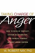 Taking Charge of Anger How to Resolve Conflict Sustain Relationships & Express Yourself Without Losing Control