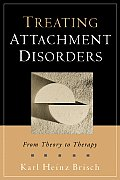 Treating Attachment Disorders From Theory to Therapy